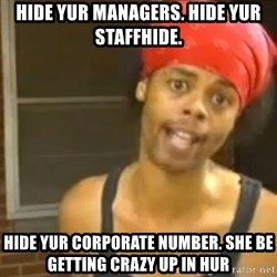 Antoine Dodson - Hide yur MANagers. Hide yur STAFFHIDE. HIDE yur CORPORATE number. she be getting crazy up in hur