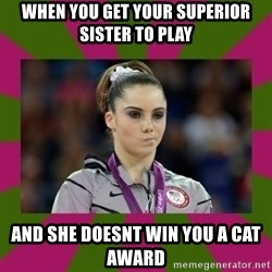 Kayla Maroney - When you get your superior sister to play And she doesnt Win you a cat award