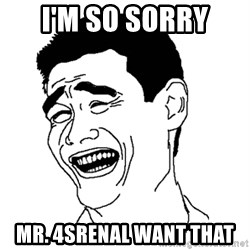 Asian Troll Face - I'm so sorry mr. 4srenal want that