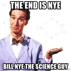 Bill Nye - The end is nye Bill nye the science guy