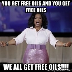 free giveaway oprah - You get free oils and you get free oils We all get free oils!!!!