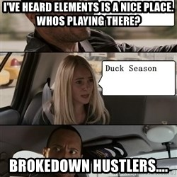 The Rock driving - I've heard elements is a nice place. Whos playing there? brokedown hustlers....