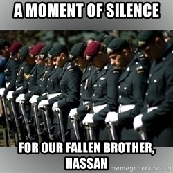 Moment Of Silence - A moment of silence  For our fallen brother, Hassan