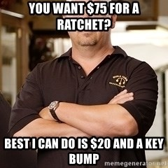 Rick Harrison - You want $75 FOR A RATCHET? Best i can do is $20 and a key bump