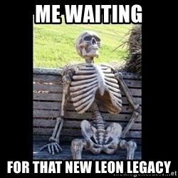 Still Waiting - me waiting for that new leon legacy
