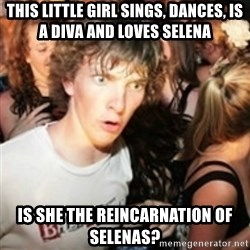 sudden realization guy - This lIttle girl sings, dances, is a diva and loves selena Is she the reincarnation of selenas?