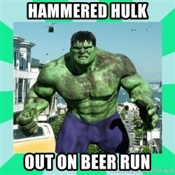 THe Incredible hulk - HAMMERED HULK OUT ON BEER RUN