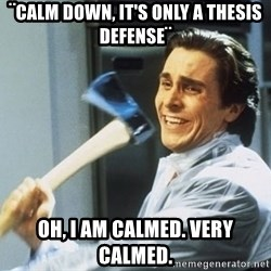 Patrick Bateman With Axe - ¨Calm down, it's only a thesis defense¨ Oh, i am calmed. very calmed.