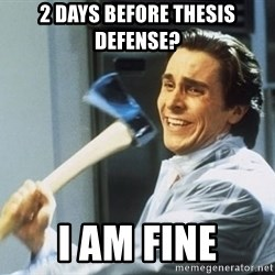 Patrick Bateman With Axe - 2 days before thesis defense? i am fine