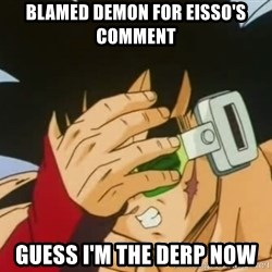 Facepalm Goku - blamed demon for eisso's comment Guess i'm the derp now
