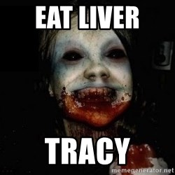 scary meme - Eat liver  Tracy