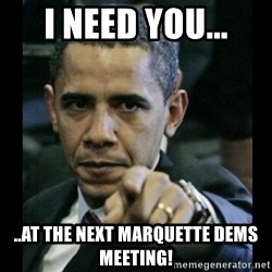 obama pointing - I need YOU... ..at the next Marquette Dems Meeting!