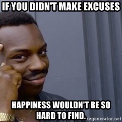 if you didnt make excuses happiness wouldnt be so hard to find thinking black guy meme meme generator,Thinking Hard Meme