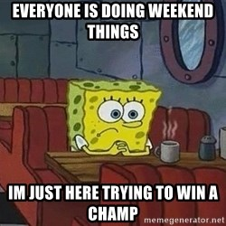 Coffee shop spongebob - Everyone is doIng weekend tHings  Im just here trying to win a champ
