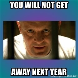 Hannibal lecter - You will not get away next year