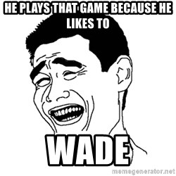 Asian Troll Face - He plays that game because he likes to Wade