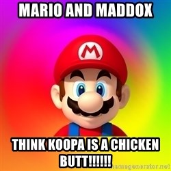 Mario Says - Mario and maddox  Think koopa is a chicken BUTT!!!!!!