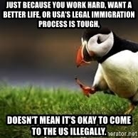 Unpopular Opinion - just because you work hard, want a better life, or usa's legal immigration process is tough, doesn't mean it's okay to come to the us illegally.