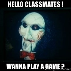 SAW - I wanna play a game - Hello classMates ! Wanna play a game ?