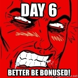 Rage Face - Day 6 BETTER BE BONUSED!