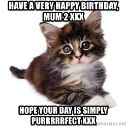 fyeahpussycats - Have a very happy birthday, mum 2 xxx Hope your day is simply purrrrrfect xxx