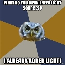 Art Newbie Owl - what do you mean I need light sources? I already added light!