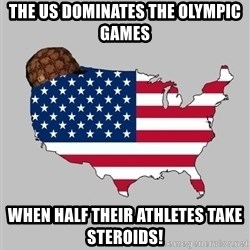 Scumbag America2 - THE US DOMINATES THE OLYMPIC GAMES WHEN HALF THEIR ATHLETES TAKE STEROIDS!
