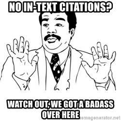 neil degrasse tyson reaction - no in-text citations? watch out, we got a badass over here