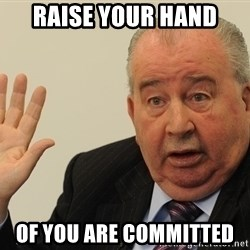 GrondonaTalkToTheHand - RAISE YOUR hand OF YOU ARE Committed