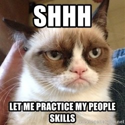 Grumpy Cat 2 - SHHH LET ME PRACTICE MY PEOPLE SKILLS
