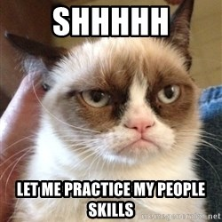 Grumpy Cat 2 - SHHHHH LET ME PRACTICE MY PEOPLE SKILLS