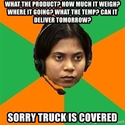 Stereotypical Indian Telemarketer - what the product? how much it weigh? where it going? what the temp? can it deliver tomorrow? sorry truck is covered