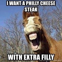 Horse - i want a philly cheese steak with extra filly