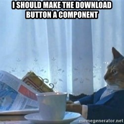 Sophisticated Cat - i should make the download button a component