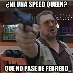 WalterGun - ¿Ni una speed queen? Que no pase de febrero