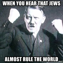 Successful Hitler - When you HEAR that JEWS  ALMOST rule the world