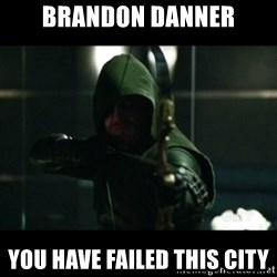 YOU HAVE FAILED THIS CITY - Brandon Danner You have Failed this city