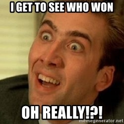 nicolas cage no me digas - I get to see who won Oh really!?!