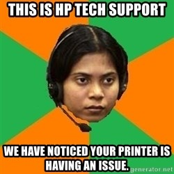 Stereotypical Indian Telemarketer - This is HP tech support we have noticed your printer is having an issue.