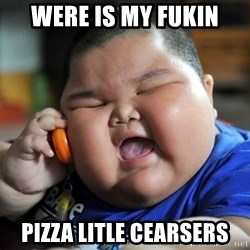 Fat Asian Kid - were is my fukin pizza litle cearsers