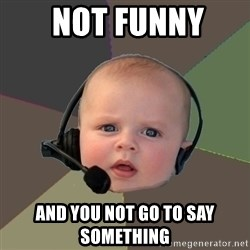 FPS N00b -  not funny  and you not go to say SOMETHING