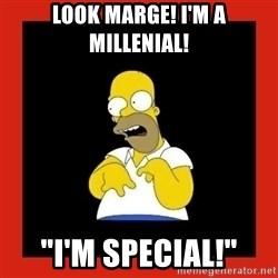 """Homer retard - look marge! i'm a millenial! """"i'm special!"""""""