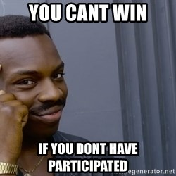 Roll safee - you cant win if you dont have participated