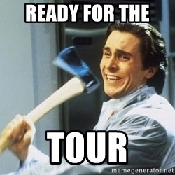 american psycho - ready for the  tour