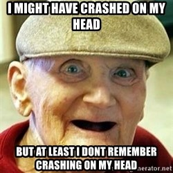 Alzheimers Alan - I might have crashed on my head but at least i dont remember crashing on my head