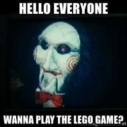 SAW - I wanna play a game - Hello Everyone Wanna play the lego game?