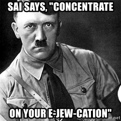 "Hitler Advice - sai says, ""concentrate on your e-jew-cation"""