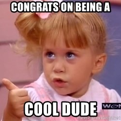 thumbs up - Congrats on being a  cool dude