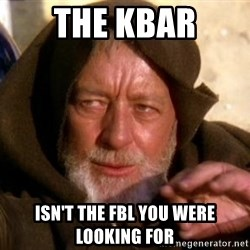 JEDI KNIGHT - The Kbar isn't the fbl you were looking for
