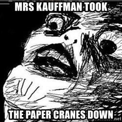 Gasp - mrs kauffman took the paper cranes down